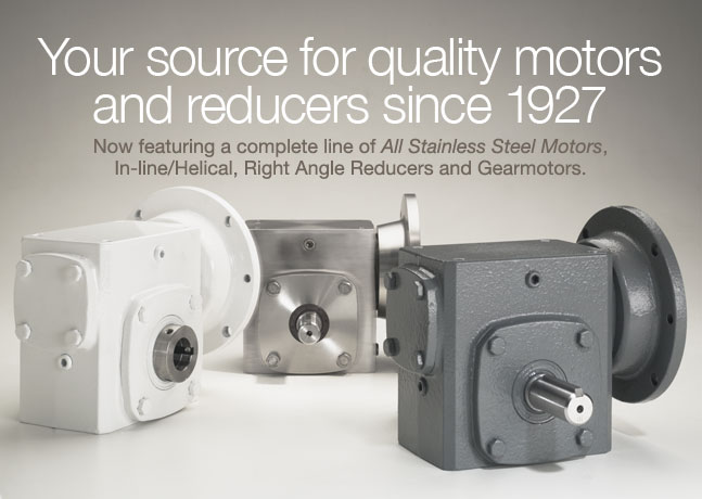 Your source for quality motors and reducers since 1927.